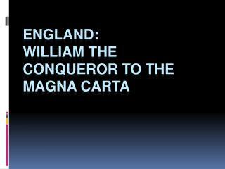 England: William the Conqueror to the Magna  Carta