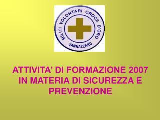 ATTIVITA' DI FORMAZIONE 2007 IN MATERIA DI SICUREZZA E PREVENZIONE