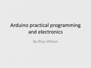 Arduino  practical programming and electronics