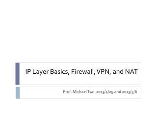 IP Layer  Basics, Firewall, VPN, and NAT