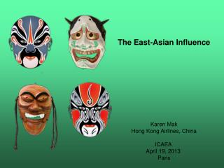 The East-Asian Influence Karen Mak Hong Kong Airlines, China ICAEA  April 19, 2013  Paris