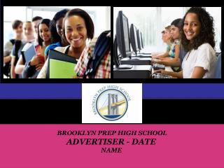 BROOKLYN PREP HIGH SCHOOL ADVERTISER - DATE  NAME