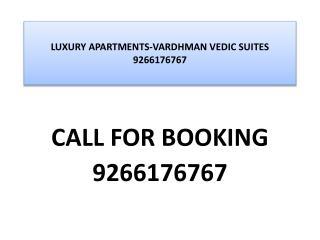 LUXURY APARTMENTS-VARDHMAN VEDIC SUITES 9266176767