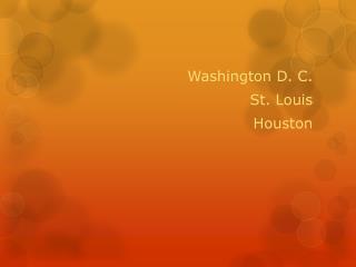 Washington D. C. St. Louis Houston