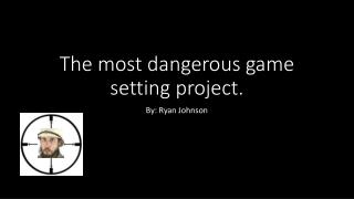 The most dangerous game setting project.