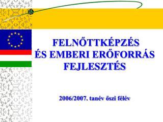 FELN?TTK�PZ�S   �S EMBERI ER?FORR�S FEJLESZT�S 2006/2007. tan�v ?szi f�l�v