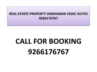 REAL ESTATE PROPERTY VARDHMAN VEDIC SUITES 9266176767