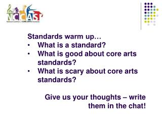 Standards warm up… What is a standard? What is good about core arts standards?