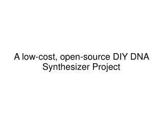 A low-cost, open-source DIY DNA Synthesizer Project