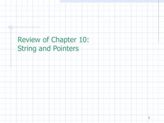 Review of Chapter 10: String and Pointers