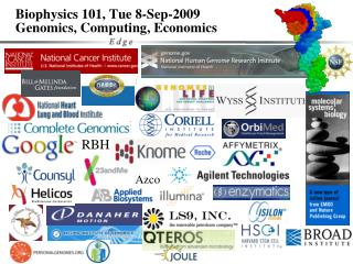 Biophysics 101, Tue  8-Sep-2009 Genomics, Computing, Economics