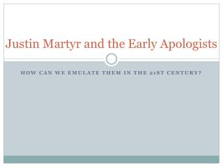 Justin Martyr and the Early Apologists