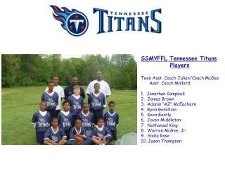 SSMYFFL Tennessee Titans Players Teen Asst. Coach Julian/Coach McGee Asst. Coach Mallard