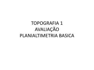 TOPOGRAFIA 1 AVALIAÇÃO PLANIALTIMETRIA BASICA