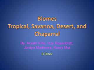 Biomes Tropical , Savanna, Desert, and Chaparral