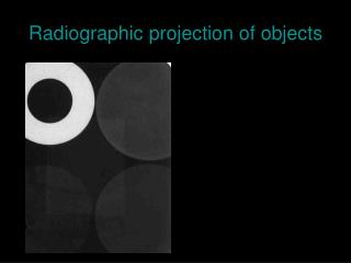 Radiographic projection of objects