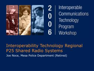 Interoperability Technology Regional P25 Shared Radio Systems: