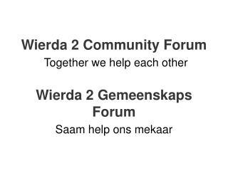 Wierda 2 Community Forum  Together we help each other    Wierda 2 Gemeenskaps Forum  Saam help ons mekaar