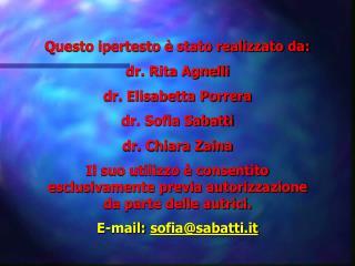 Questo ipertesto   stato realizzato da: dr. Rita Agnelli dr. Elisabetta Porrera dr. Sofia Sabatti dr. Chiara Zaina Il su