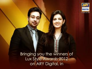 Bringing you the winners of Lux  Style Awards 2012 on ARY Digital, in