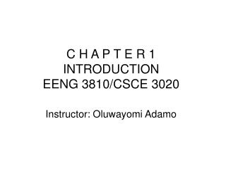 C H A P T E R 1 INTRODUCTION EENG 3810/CSCE 3020 Instructor: Oluwayomi Adamo