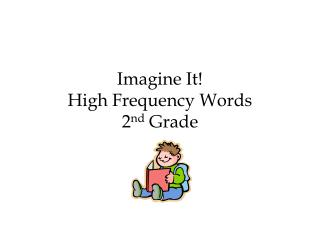 Imagine It! High Frequency Words 2 nd  Grade