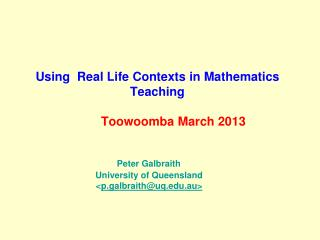 Using  Real Life Contexts in Mathematics Teaching Toowoomba March 2013