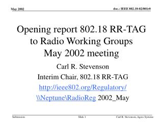Opening report 802.18 RR-TAG to Radio Working Groups May 2002 meeting