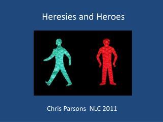 Heresies and Heroes