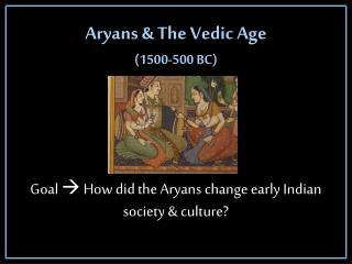 Aryans & The Vedic Age  (1500-500 BC)