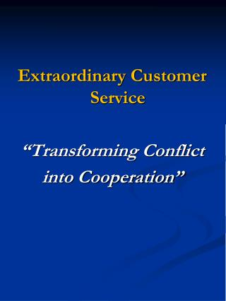 "Extraordinary Customer Service ""Transforming Conflict  into Cooperation"""