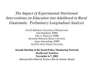Jere R. Behrman, University of Pennsylvania John Hoddinott, IFPRI John A. Maluccio, IFPRI