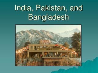India, Pakistan, and Bangladesh