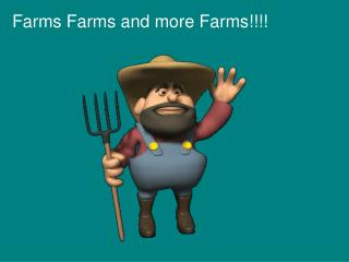 Farms Farms and more Farms!!!!