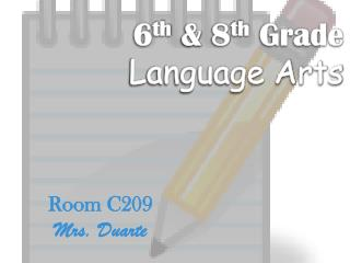 6 th & 8 th  Grade  Language Arts