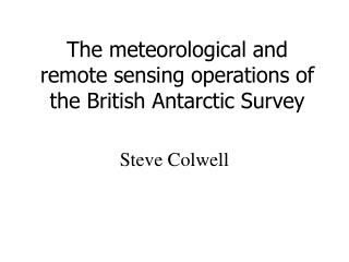 The meteorological and remote sensing operations of the British Antarctic Survey