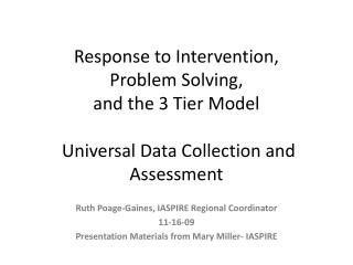 Response to Intervention, Problem Solving,  and the 3 Tier Model   Universal Data Collection and Assessment