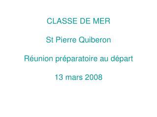 CLASSE DE MER St Pierre Quiberon Réunion préparatoire au départ 13 mars 2008