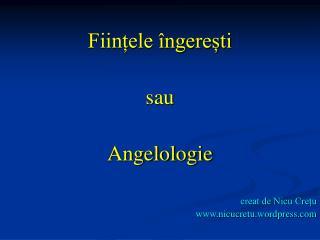 Ființele îngerești sau  Angelologie creat de Nicu Crețu nicucretu.wordpress