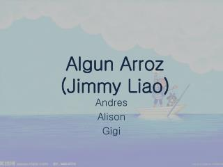 Algun Arroz (Jimmy Liao)