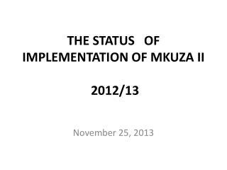 THE STATUS   OF IMPLEMENTATION OF MKUZA II  2012/13