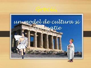 Grecii, un model de cultura si civilizatie