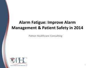 Alarm Fatigue: Improve Alarm Management & Patient Safety in 2014