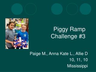 Piggy Ramp Challenge #3