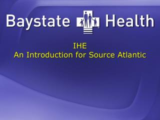 IHE An Introduction for Source Atlantic