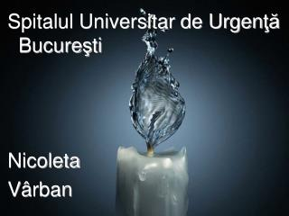 Spitalul Universitar de Urgen ţă  Bucure ş ti Nicoleta V â rban