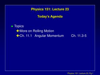 Physics 151: Lecture 23 Today's Agenda