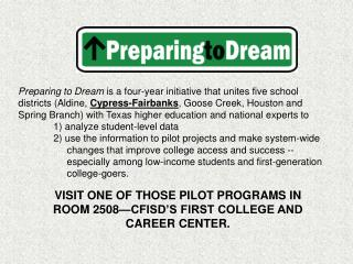 VISIT ONE OF THOSE PILOT PROGRAMS IN ROOM 2508—CFISD'S FIRST COLLEGE AND CAREER CENTER.