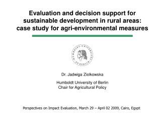 Dr. Jadwiga Ziolkowska Humboldt University of Berlin Chair for Agricultural Policy