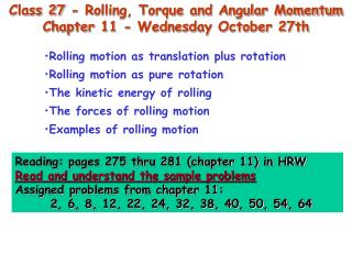Class 27 - Rolling, Torque and Angular Momentum Chapter 11 - Wednesday October 27th